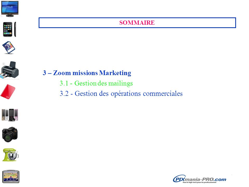 SOMMAIRE 3 – Zoom missions Marketing 3.1 - Gestion des mailings 3.2 - Gestion des opérations commerciales