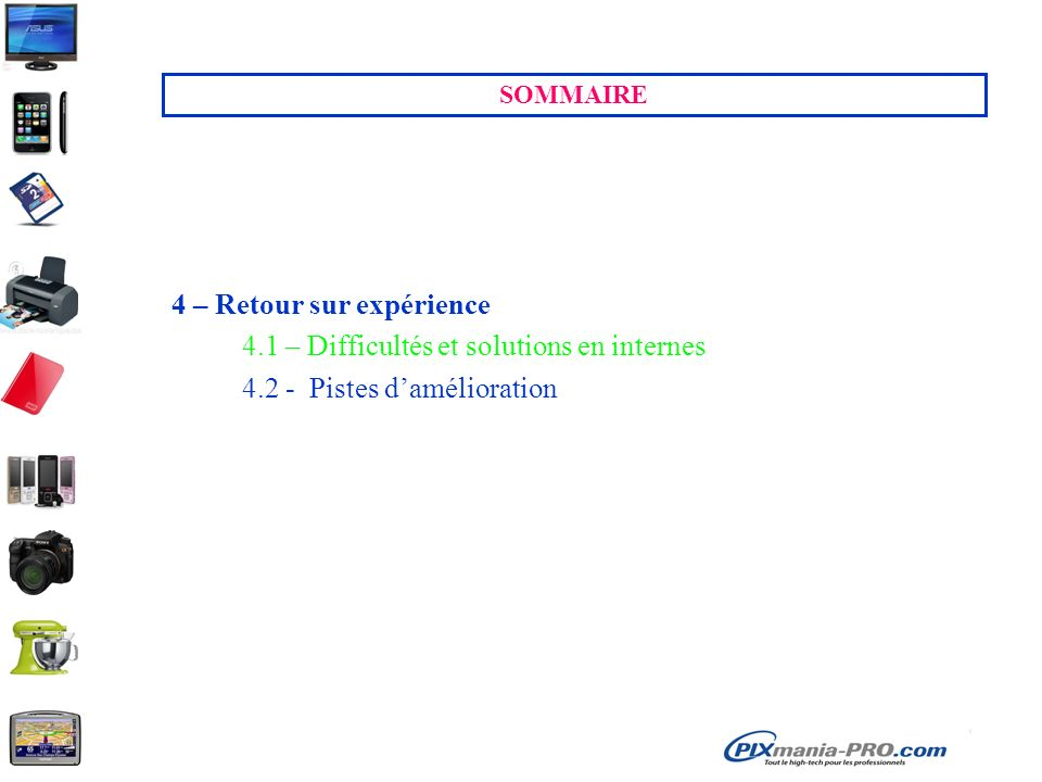 SOMMAIRE 4 – Retour sur expérience 4.1 – Difficultés et solutions en internes 4.2 - Pistes d'amélioration