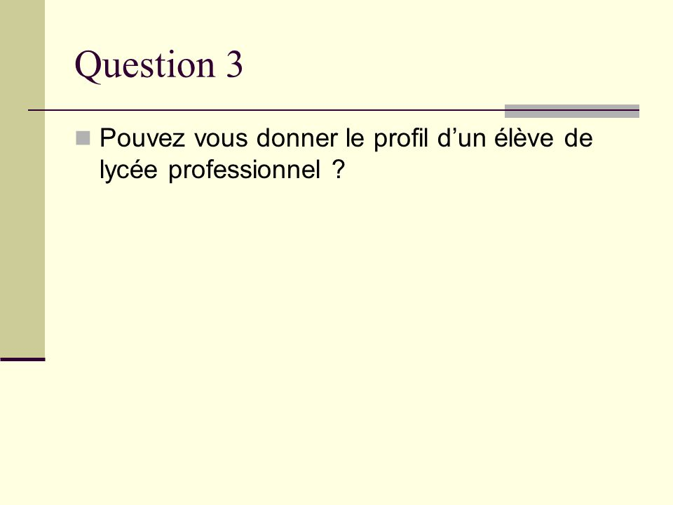 Question 3 Pouvez vous donner le profil d'un élève de lycée professionnel