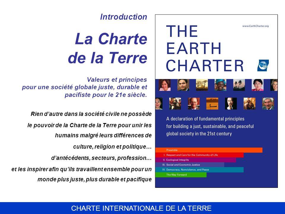 Introduction La Charte de la Terre Valeurs et principes pour une société globale juste, durable et pacifiste pour le 21e siècle.