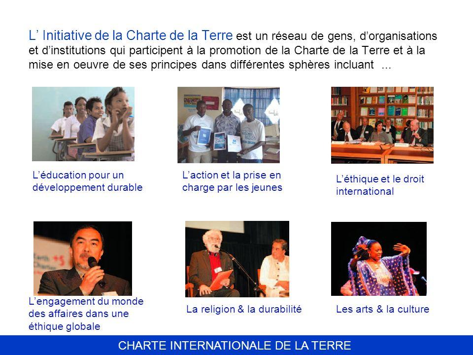 L' Initiative de la Charte de la Terre est un réseau de gens, d'organisations et d'institutions qui participent à la promotion de la Charte de la Terre et à la mise en oeuvre de ses principes dans différentes sphères incluant ...