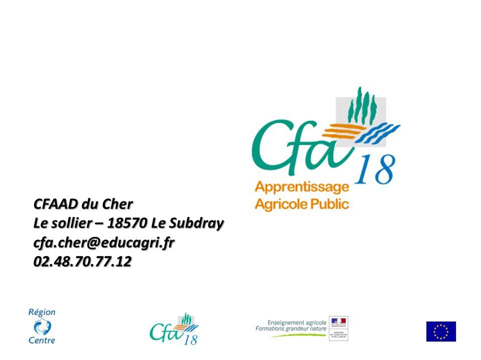 CFAAD du Cher Le sollier – 18570 Le Subdray cfa.cher@educagri.fr 02.48.70.77.12