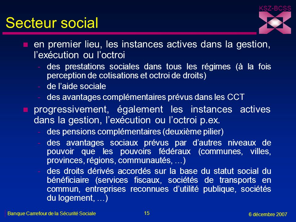 Secteur social en premier lieu, les instances actives dans la gestion, l'exécution ou l'octroi.