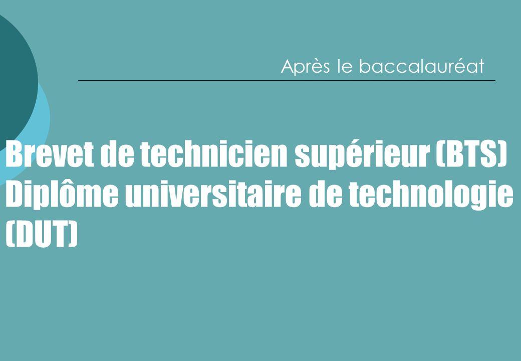 Après le baccalauréat Brevet de technicien supérieur (BTS) Diplôme universitaire de technologie (DUT)