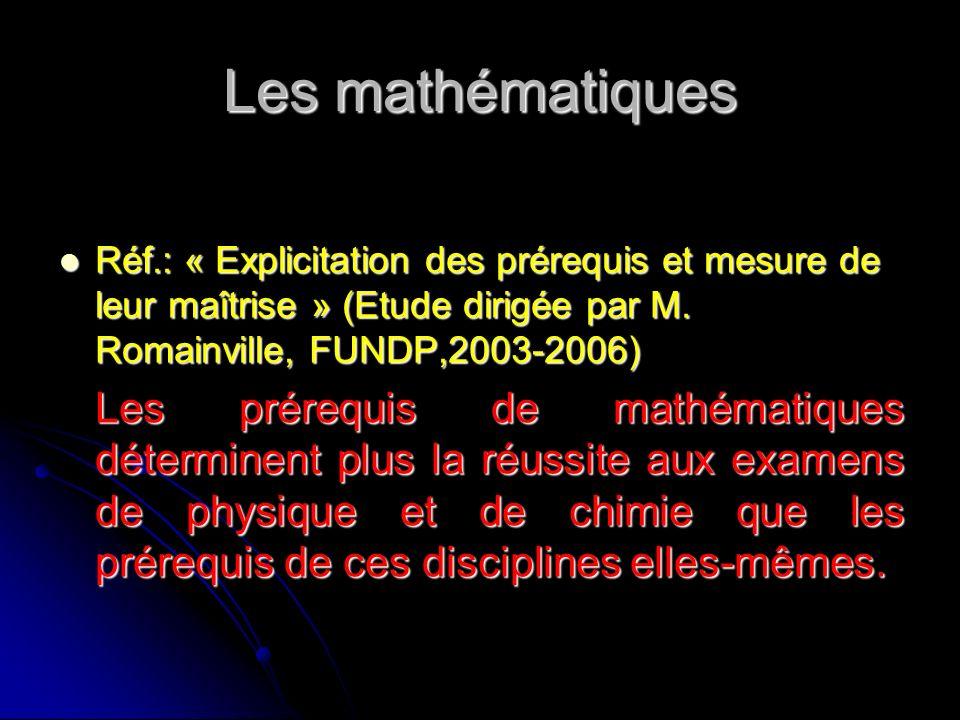 Les mathématiquesRéf.: « Explicitation des prérequis et mesure de leur maîtrise » (Etude dirigée par M. Romainville, FUNDP,2003-2006)