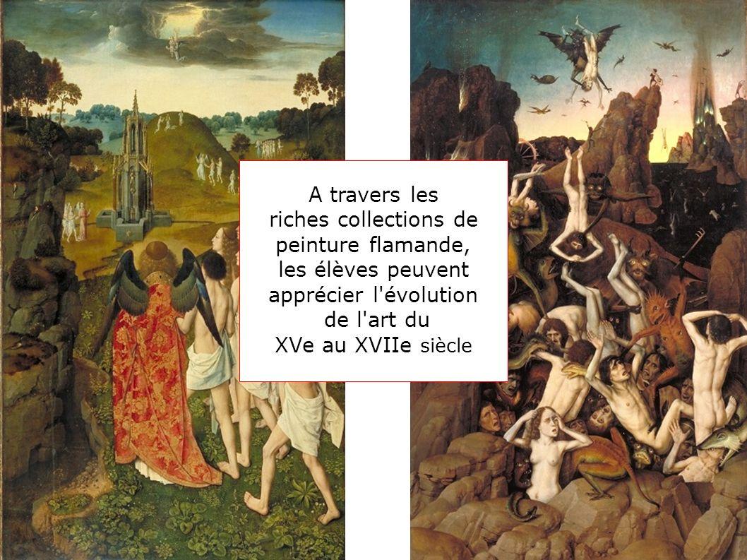 A travers les riches collections de. peinture flamande, les élèves peuvent. apprécier l évolution.