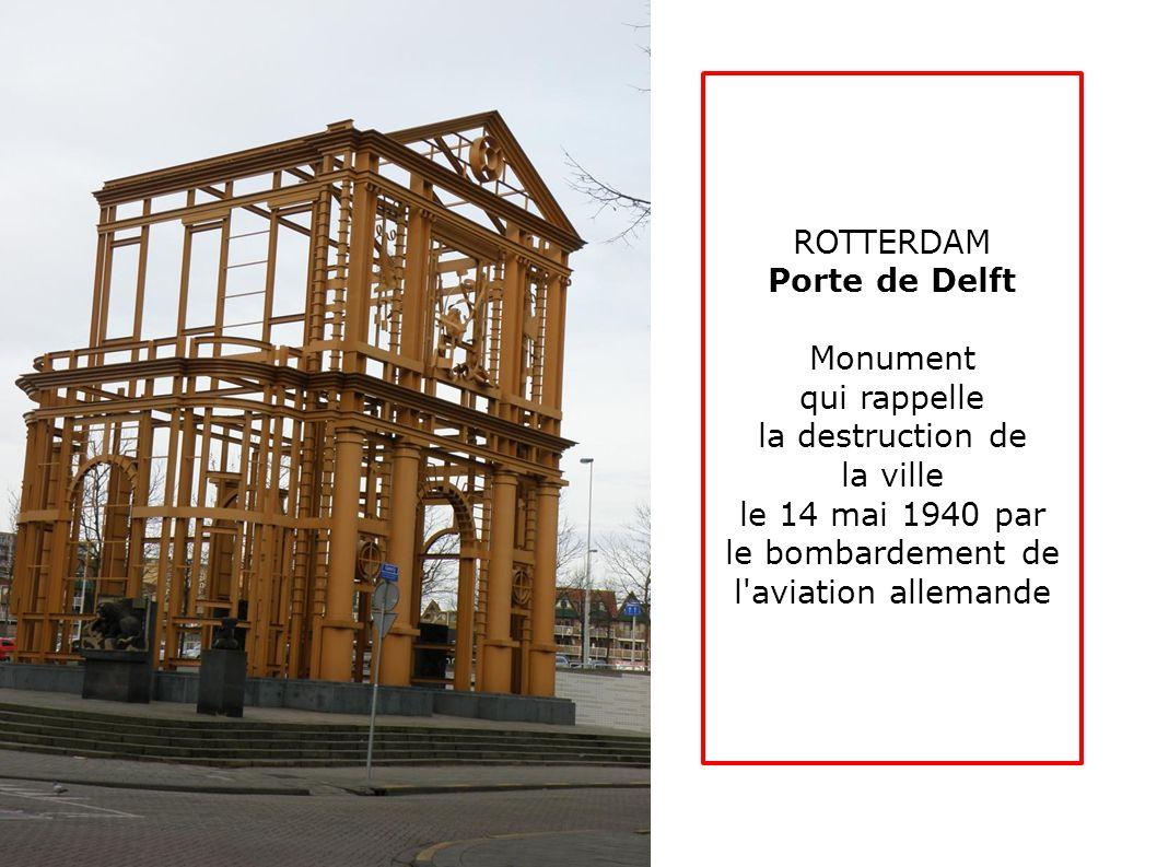 ROTTERDAM Porte de Delft. Monument. qui rappelle. la destruction de. la ville. le 14 mai 1940 par.