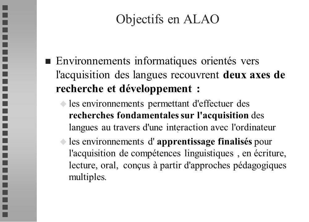 Objectifs en ALAO Environnements informatiques orientés vers l acquisition des langues recouvrent deux axes de recherche et développement :