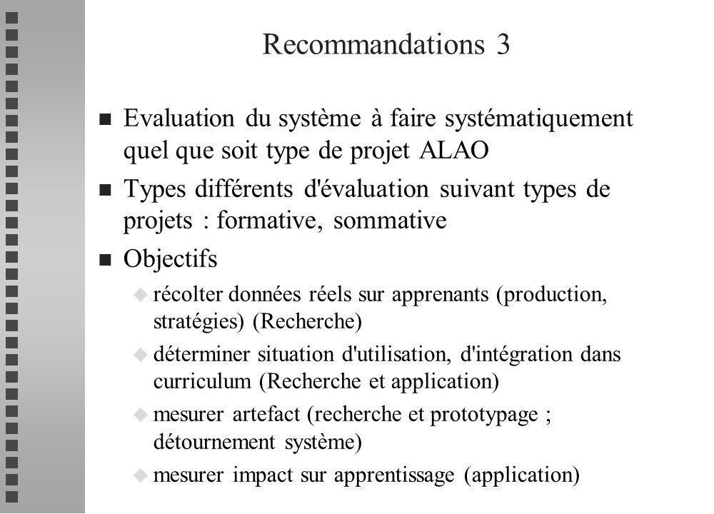 Recommandations 3 Evaluation du système à faire systématiquement quel que soit type de projet ALAO.