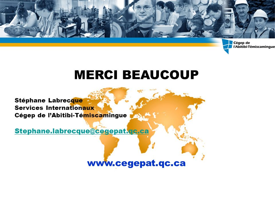 MERCI BEAUCOUP www.cegepat.qc.ca Stephane.labrecque@cegepat.qc.ca
