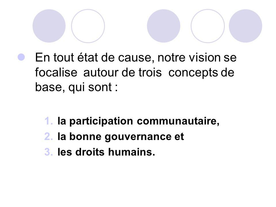 En tout état de cause, notre vision se focalise autour de trois concepts de base, qui sont :