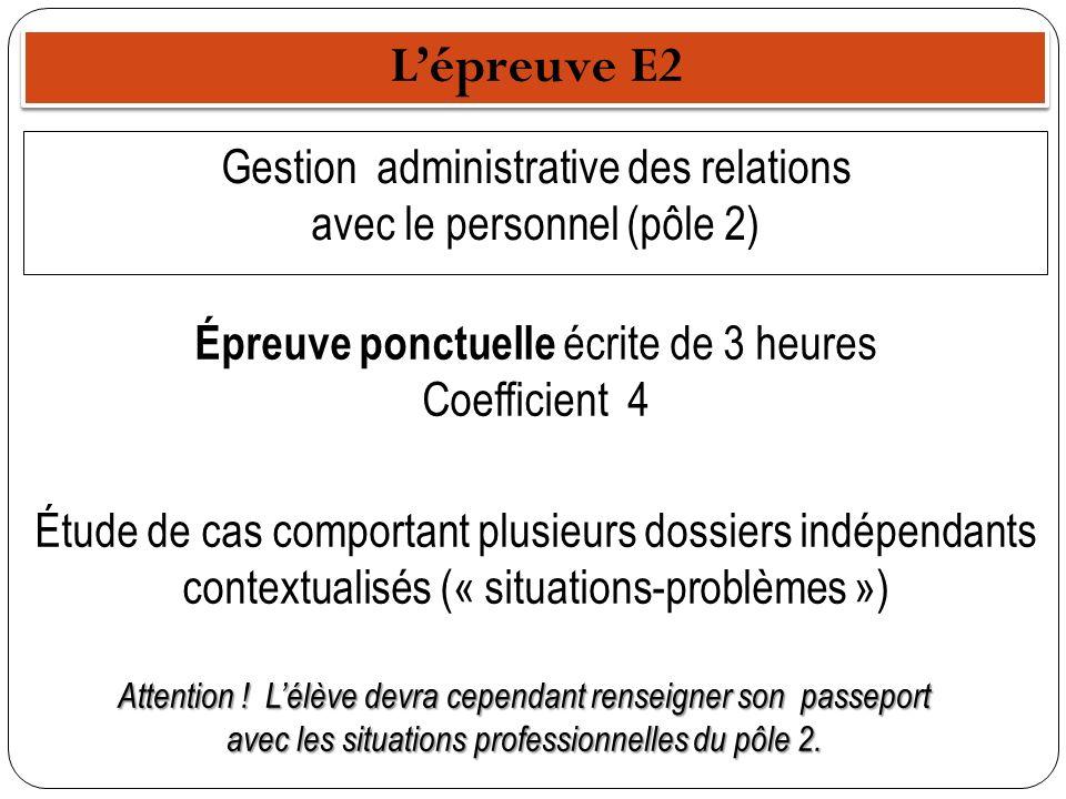 L'épreuve E2 Gestion administrative des relations avec le personnel (pôle 2) Épreuve ponctuelle écrite de 3 heures Coefficient 4.