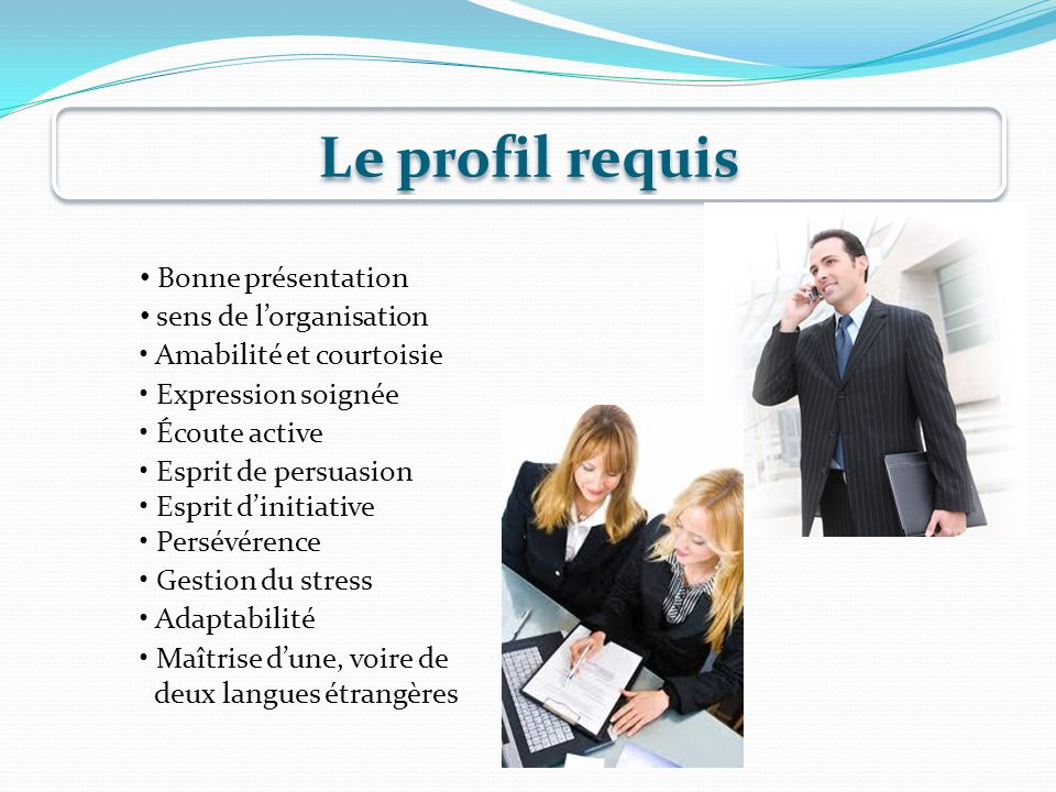 Le profil requis Bonne présentation sens de l'organisation