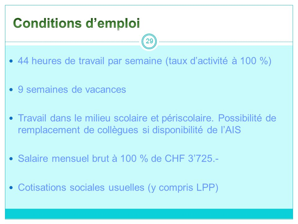 Conditions d'emploi 44 heures de travail par semaine (taux d'activité à 100 %) 9 semaines de vacances.