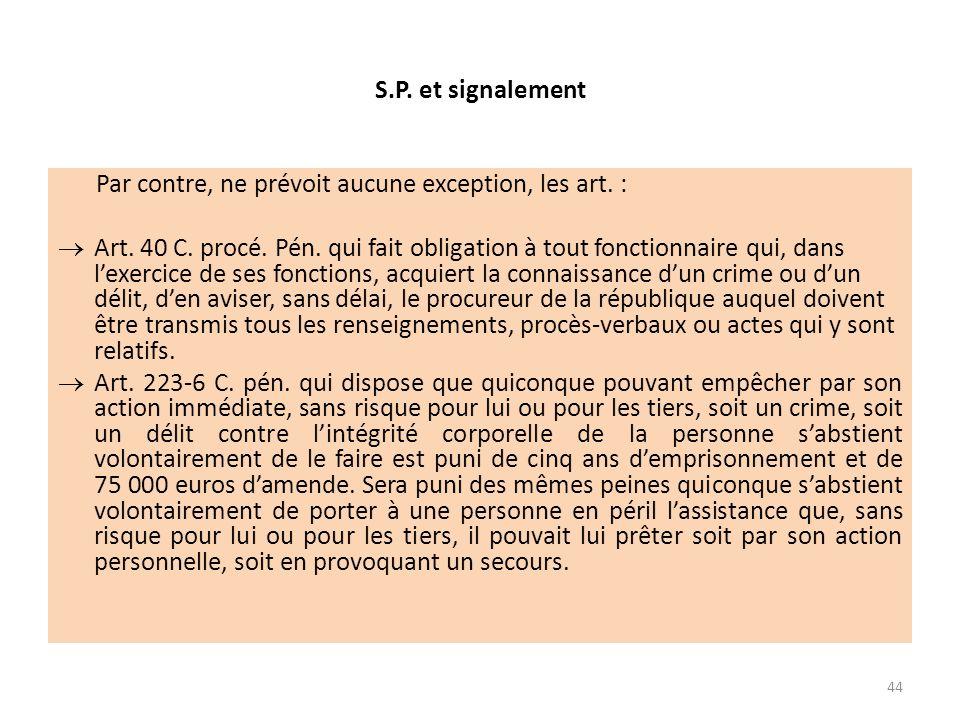 S.P. et signalement Par contre, ne prévoit aucune exception, les art. :