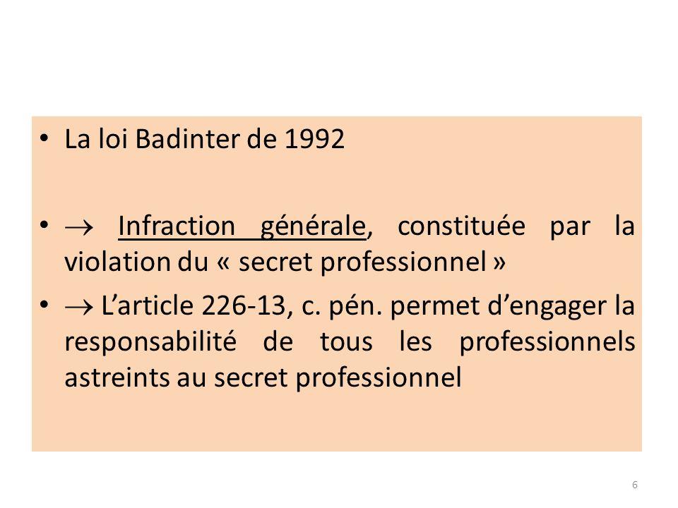 La loi Badinter de 1992  Infraction générale, constituée par la violation du « secret professionnel »
