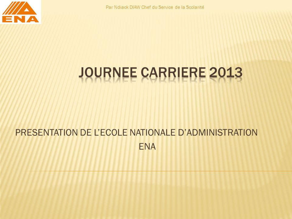 PRESENTATION DE L'ECOLE NATIONALE D'ADMINISTRATION ENA