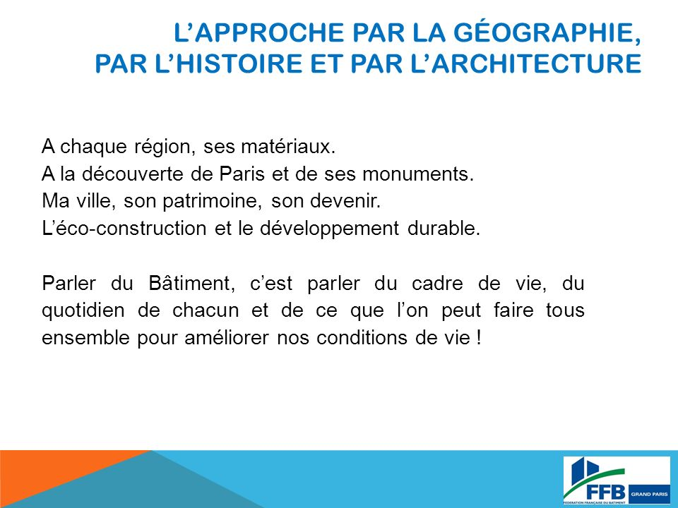 L'APPROCHE PAR LA GÉOGRAPHIE, PAR L'HISTOIRE ET PAR L'ARCHITECTURE