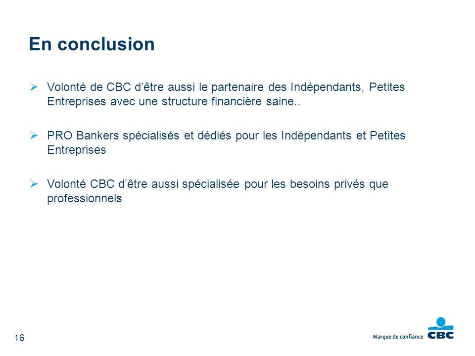 En conclusion Volonté de CBC d'être aussi le partenaire des Indépendants, Petites Entreprises avec une structure financière saine..