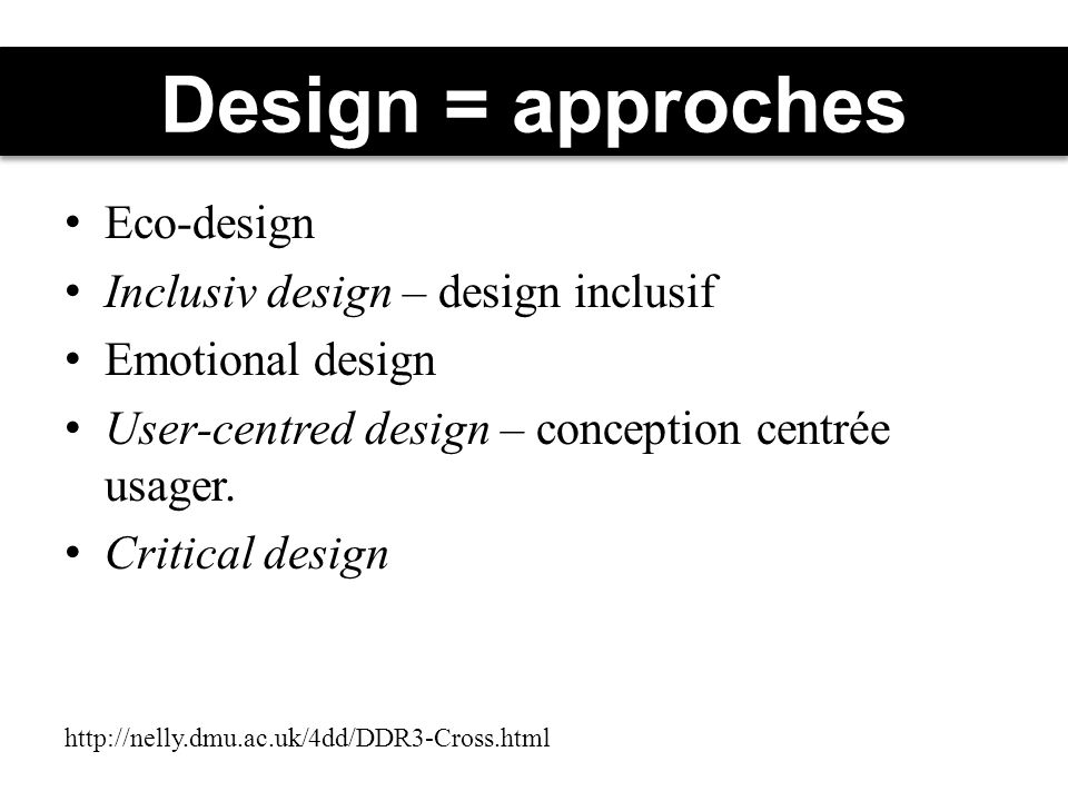 Design = approches Eco-design Inclusiv design – design inclusif