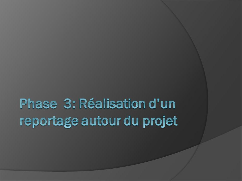 Phase 3: Réalisation d'un reportage autour du projet