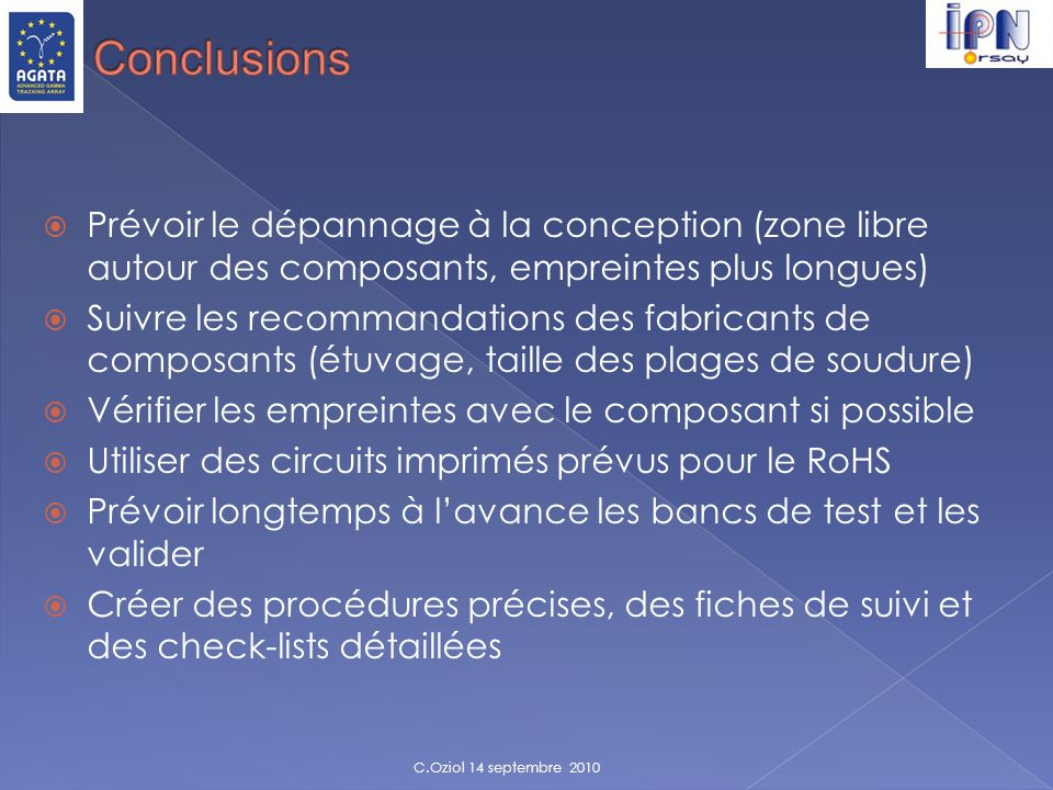 Conclusions Prévoir le dépannage à la conception (zone libre autour des composants, empreintes plus longues)