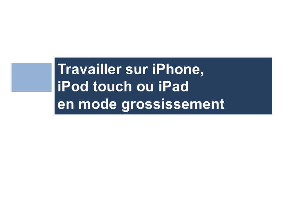 Travailler sur iPhone, iPod touch ou iPad en mode grossissement