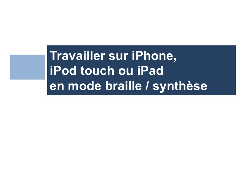 Travailler sur iPhone, iPod touch ou iPad en mode braille / synthèse