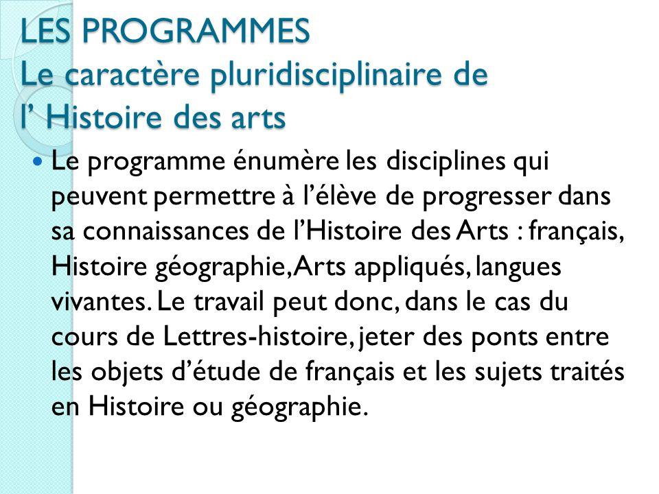 LES PROGRAMMES Le caractère pluridisciplinaire de l' Histoire des arts