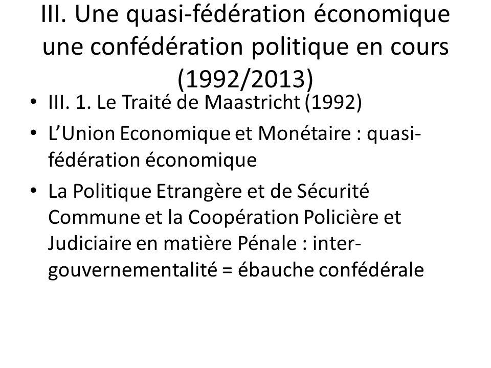 III. Une quasi-fédération économique une confédération politique en cours (1992/2013)