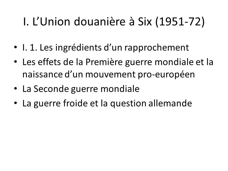 I. L'Union douanière à Six (1951-72)