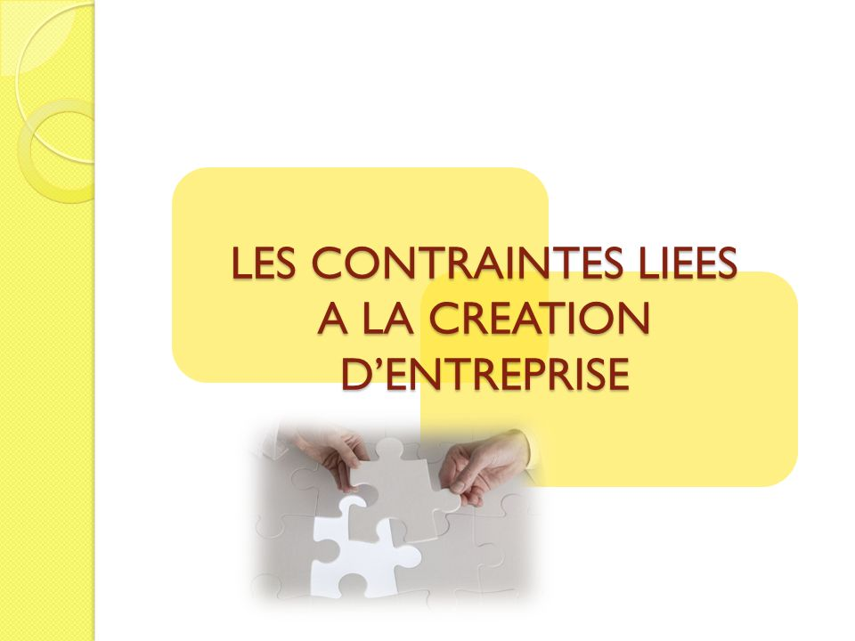 LES CONTRAINTES LIEES A LA CREATION D'ENTREPRISE