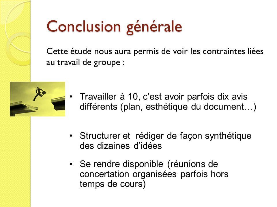 Conclusion générale Cette étude nous aura permis de voir les contraintes liées au travail de groupe :