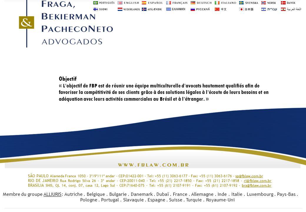 Objectif « L'objectif de FBP est de réunir une équipe multiculturelle d'avocats hautement qualifiés afin de favoriser la compétitivité de ses clients grâce à des solutions légales à l'écoute de leurs besoins et en adéquation avec leurs activités commerciales au Brésil et à l'étranger. »