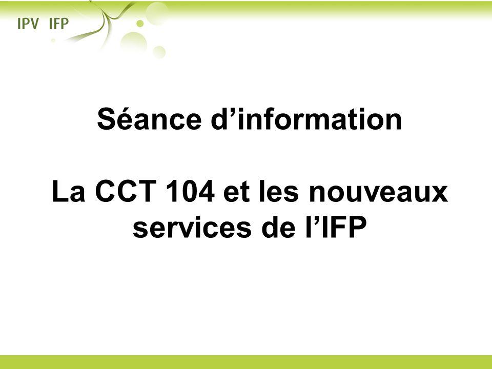 Séance d'information La CCT 104 et les nouveaux services de l'IFP