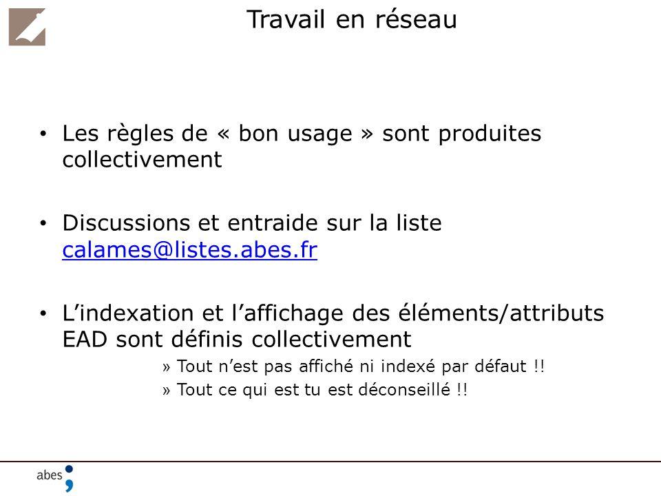Travail en réseau Les règles de « bon usage » sont produites collectivement. Discussions et entraide sur la liste calames@listes.abes.fr.