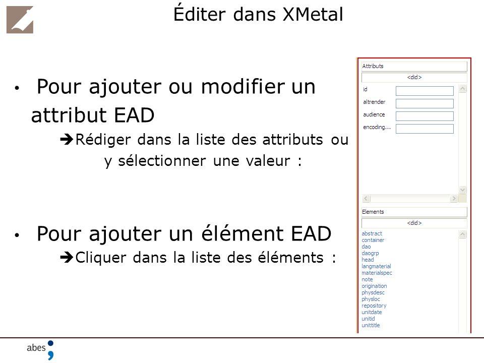 attribut EAD Éditer dans XMetal Pour ajouter ou modifier un