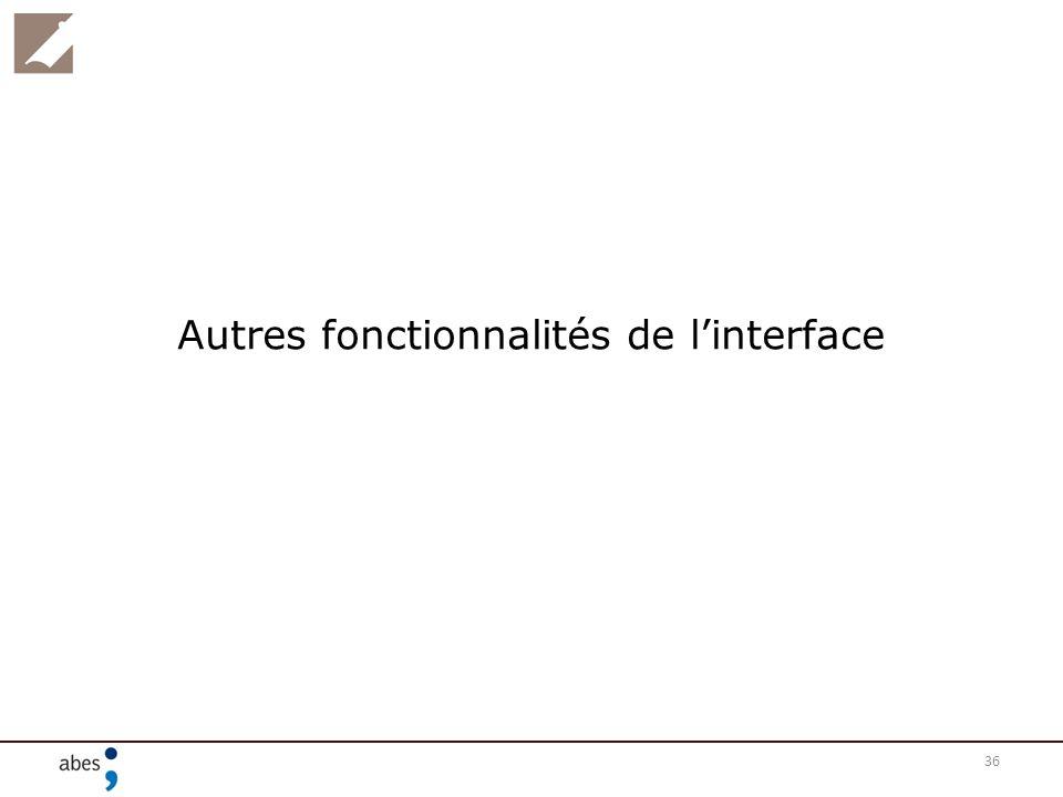 Autres fonctionnalités de l'interface
