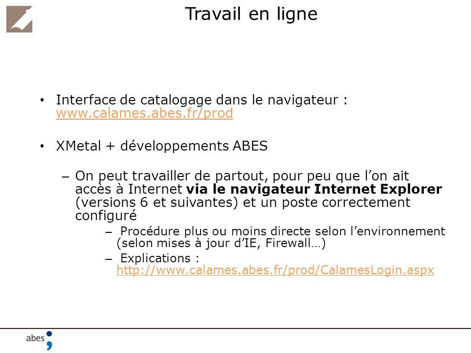 Travail en ligne Interface de catalogage dans le navigateur : www.calames.abes.fr/prod. XMetal + développements ABES.
