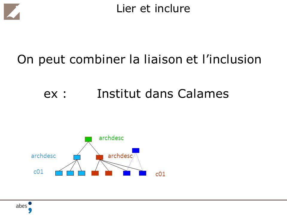 On peut combiner la liaison et l'inclusion ex : Institut dans Calames
