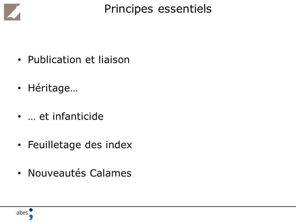 Principes essentiels Publication et liaison Héritage… … et infanticide
