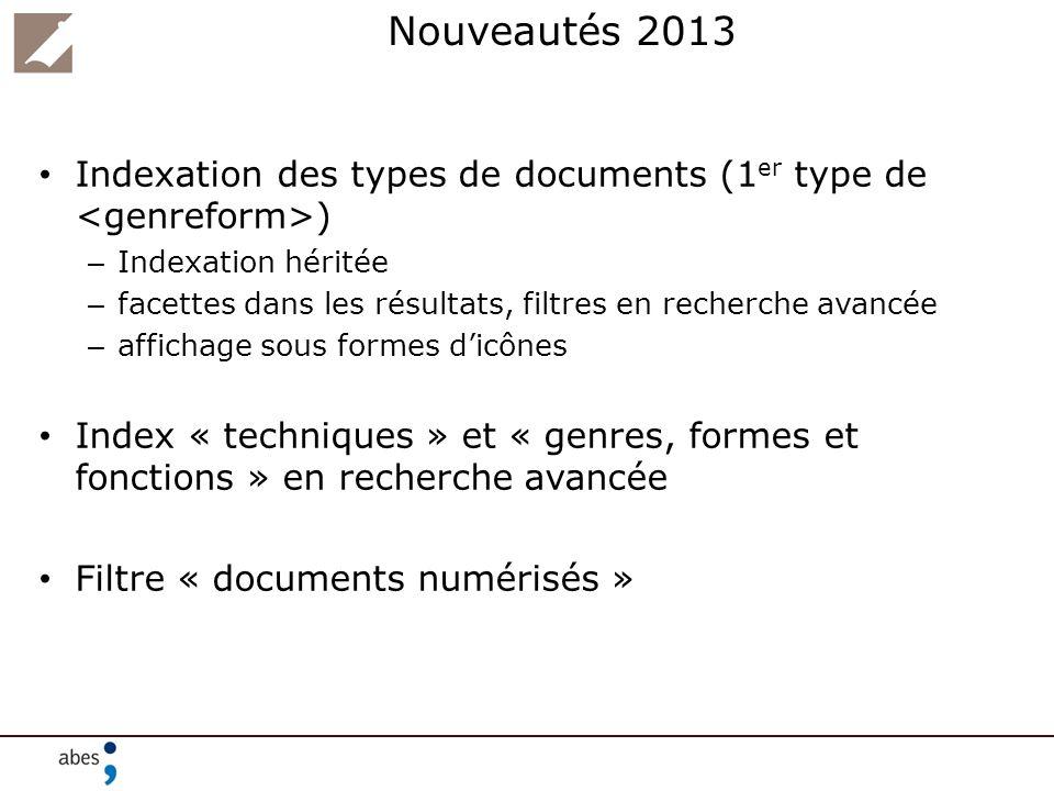 Nouveautés 2013 Indexation des types de documents (1er type de <genreform>) Indexation héritée.