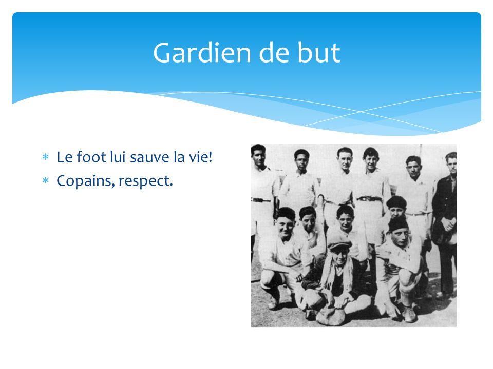 Gardien de but Le foot lui sauve la vie! Copains, respect.