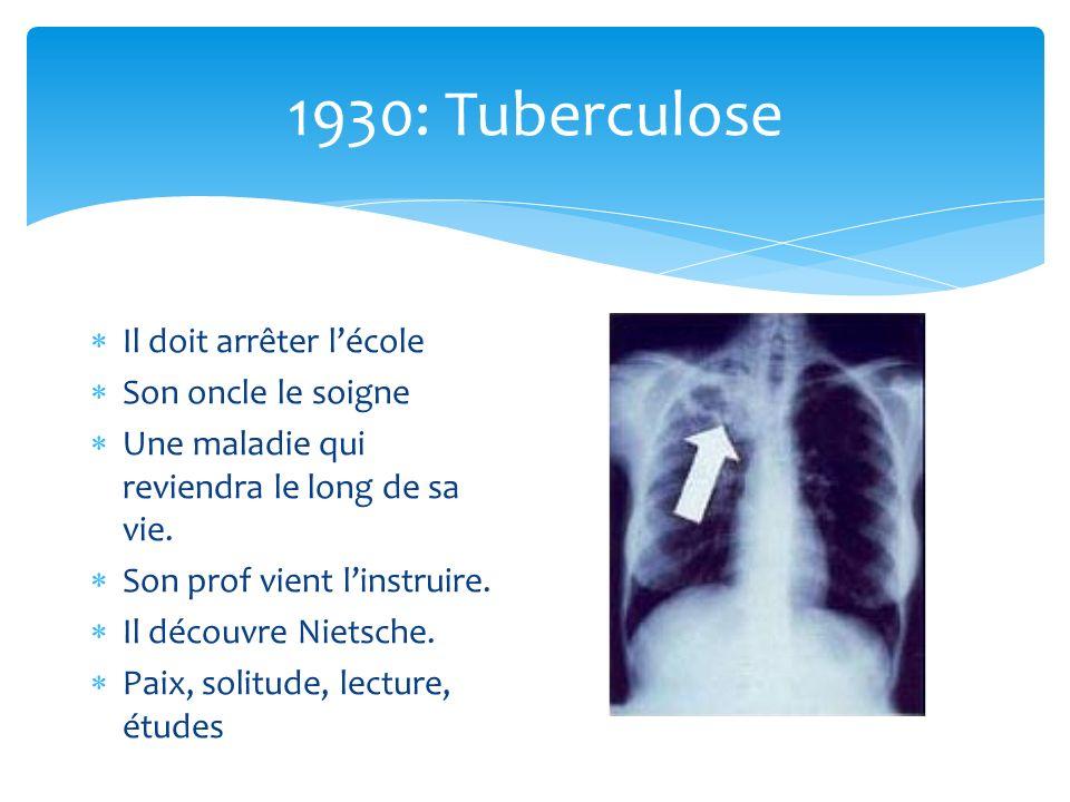 1930: Tuberculose Il doit arrêter l'école Son oncle le soigne