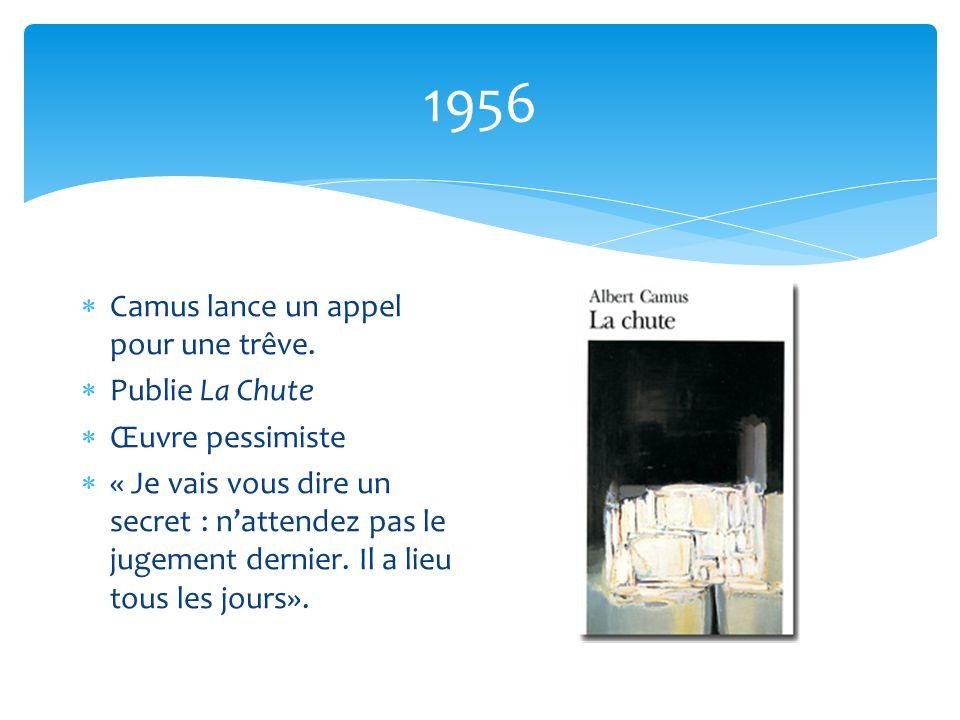 1956 Camus lance un appel pour une trêve. Publie La Chute