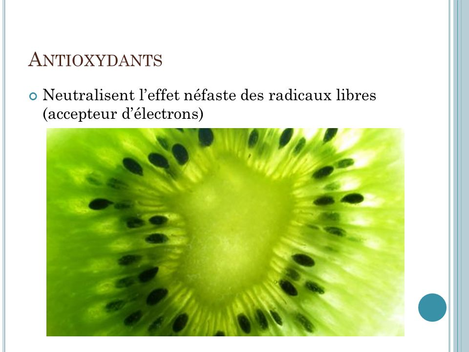 Antioxydants Neutralisent l'effet néfaste des radicaux libres (accepteur d'électrons)