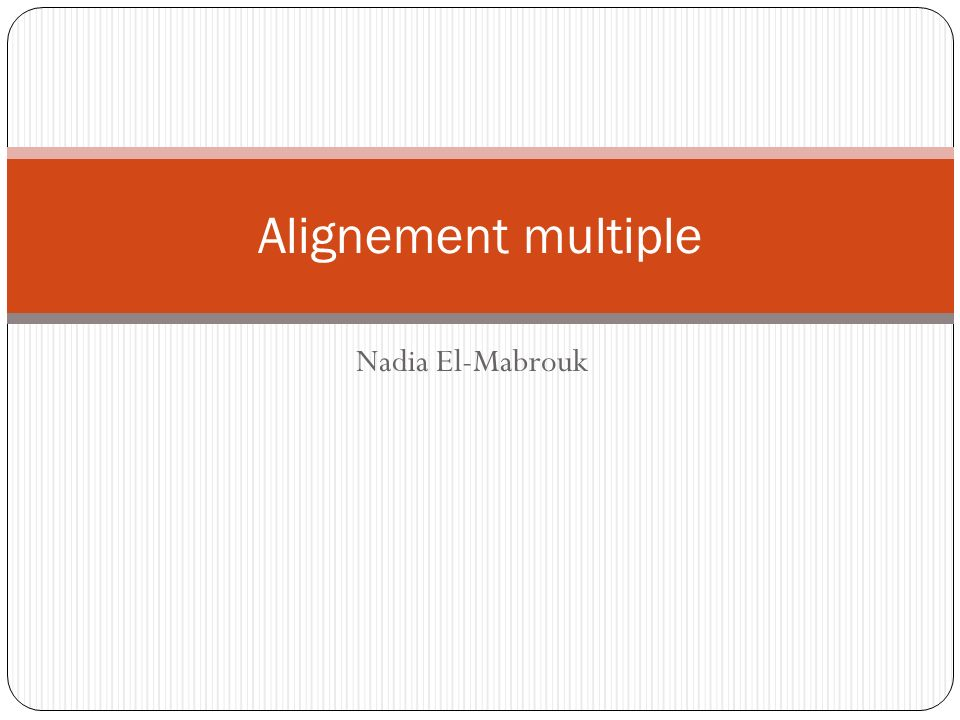 Alignement multiple Nadia El-Mabrouk
