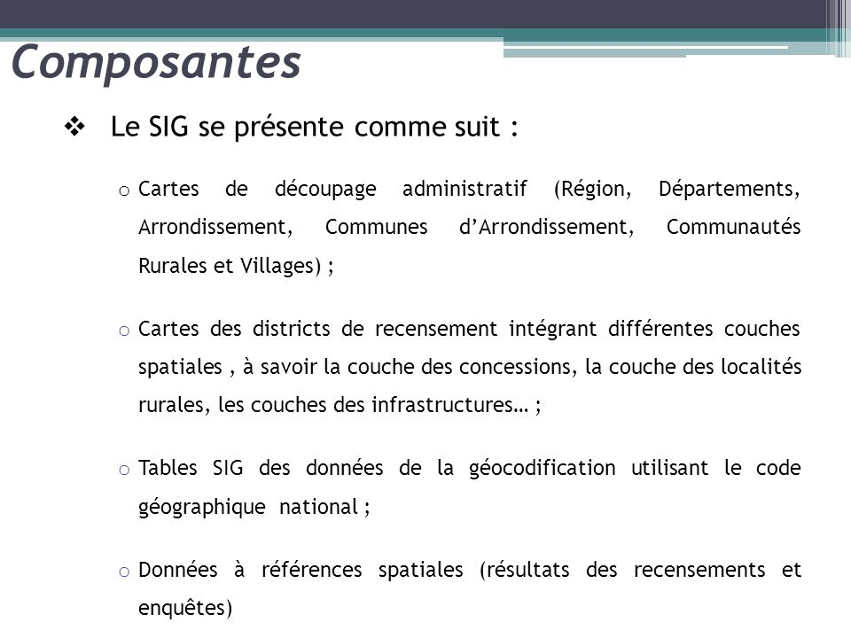 Composantes Le SIG se présente comme suit :