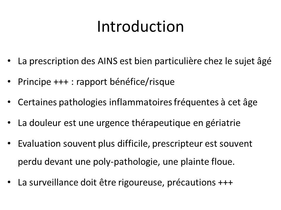 Introduction La prescription des AINS est bien particulière chez le sujet âgé. Principe +++ : rapport bénéfice/risque.