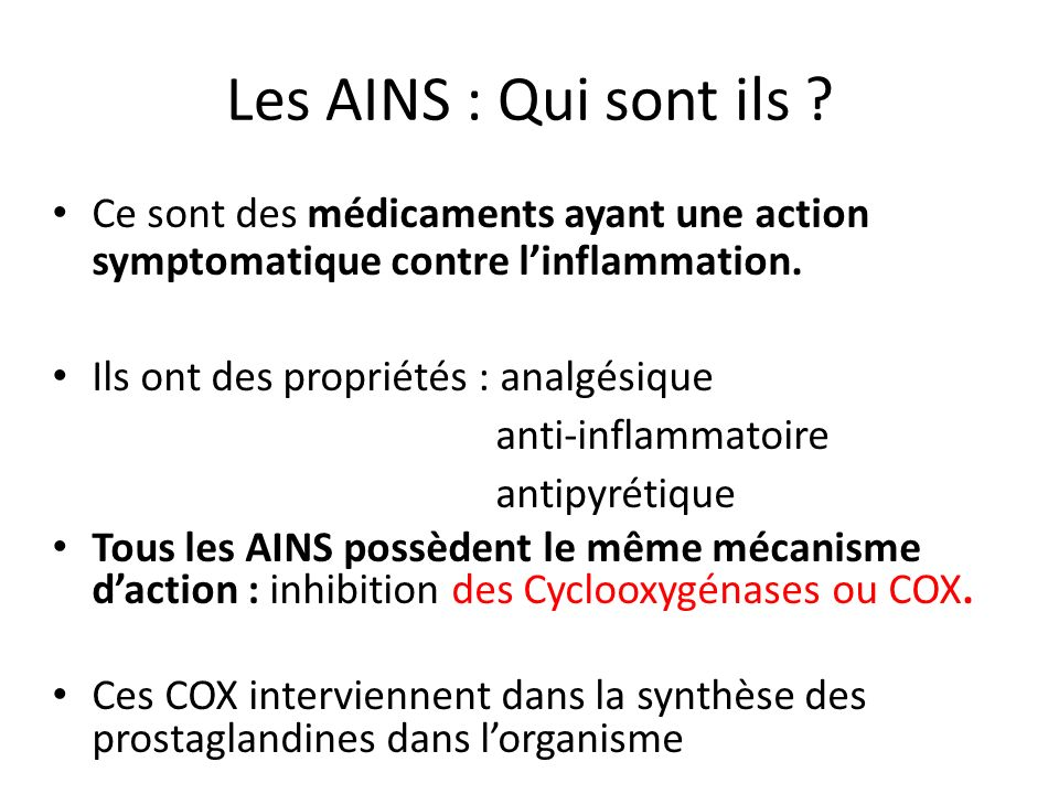 Les AINS : Qui sont ils Ce sont des médicaments ayant une action symptomatique contre l'inflammation.